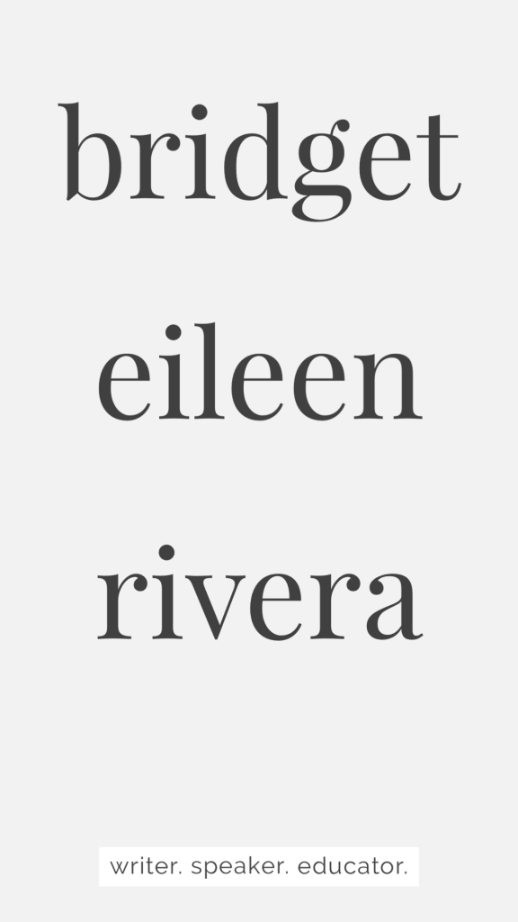 Bridget Eileen Rivera. Writer. Speaker. Educator.